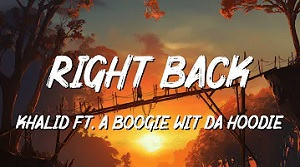 Khalid ft. A Boogie Wit Da Hoodie - Right Back