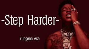 Yungeen Ace - Step Harder