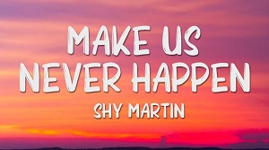 SHY Martin - Make Us Never Happen