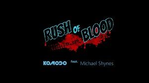 Komodo feat. Michael Shynes - Rush Of Blood