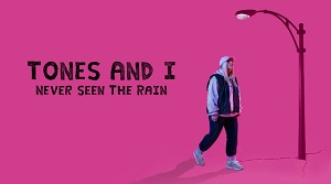 Tones and I – Never Seen the Rain