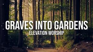 Graves Into Gardens - Elevation Worship ft. Brandon Lake