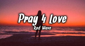 Rod Wave – Pray 4 Love