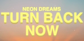 Neon Dreams - Turn Back Now
