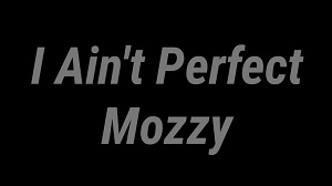 Mozzy - I Ain't Perfect