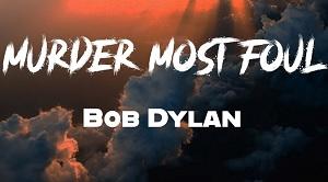Bob Dylan - Murder Most Foul