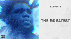 Rod Wave - The Greatest