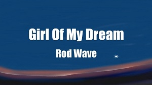 Rod Wave – Girl Of My Dreams