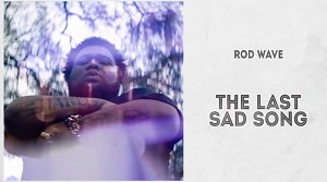 Rod Wave - The Last Sad Song