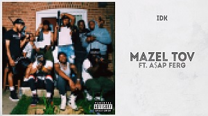 IDK & A$AP Ferg - Mazel Tov