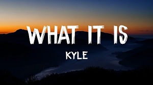 KYLE – What It Is