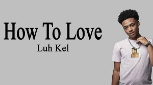 Luh Kel - How To Love