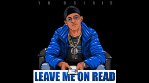 YK Osiris - Leave Me On Read