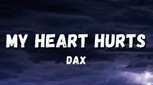 Dax - My Heart Hurts