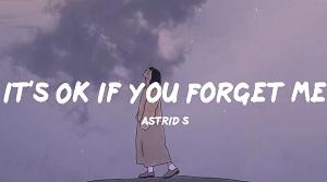 Astrid S - It´s Ok If You Forget Me