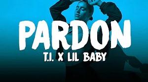 T.I. - Pardon ft. Lil Baby