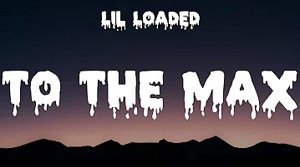 Lil Loaded - To The Max