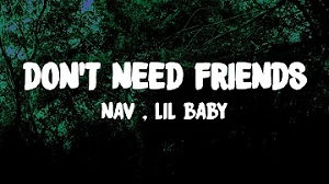NAV - Don't Need Friends feat. Lil Baby