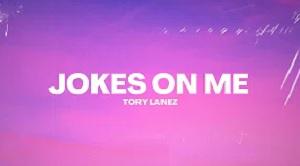 Tory Lanez - Jokes On Me