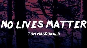 Tom MacDonald - No Lives Matter