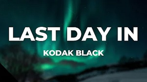 Kodak Black - Last Day In