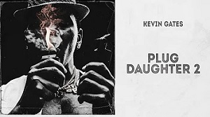 Kevin Gates - Plug Daughter 2
