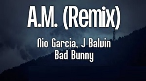 Nio Garcia x J Balvin x Bad Bunny - AM Remix