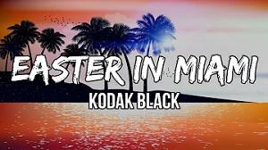 Kodak Black - Easter in Miami