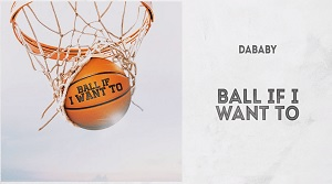DaBaby - Ball If I Want To